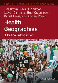 Читать Health Geographies. A Critical Introduction - Tim  Brown