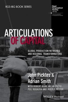 Читать Articulations of Capital. Global Production Networks and Regional Transformations - John  Pickles