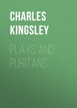 Читать Plays and Puritans - Charles Kingsley