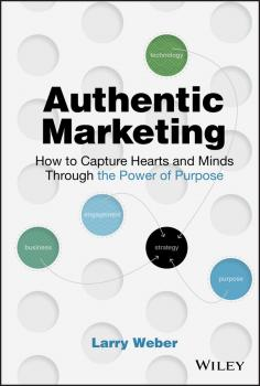 Читать Authentic Marketing. How to Capture Hearts and Minds Through the Power of Purpose - Larry  Weber