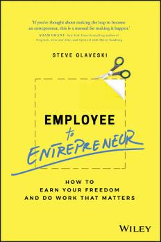 Читать Employee to Entrepreneur. How to Earn Your Freedom and Do Work that Matters - Steve Glaveski