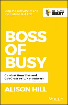 Читать Boss of Busy. Combat Burn Out and Get Clear on What Matters - Alison  Hill