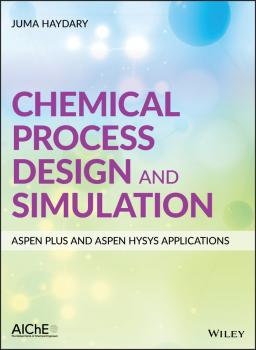 Читать Chemical Process Design and Simulation: Aspen Plus and Aspen Hysys Applications - Juma Haydary