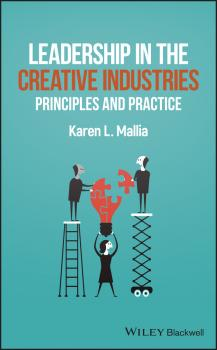 Читать Leadership in the Creative Industries. Principles and Practice - Karen Mallia L.