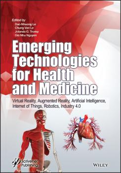 Читать Emerging Technologies for Health and Medicine. Virtual Reality, Augmented Reality, Artificial Intelligence, Internet of Things, Robotics, Industry 4.0 - Dac-Nhuong  Le
