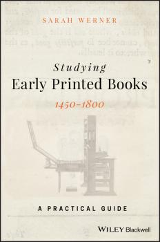 Читать Studying Early Printed Books, 1450-1800. A Practical Guide - Sarah  Werner