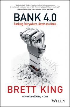 Читать Bank 4.0. Banking Everywhere, Never at a Bank - Brett  King