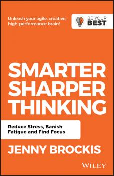 Читать Smarter, Sharper Thinking. Reduce Stress, Banish Fatigue and Find Focus - Jenny Brockis