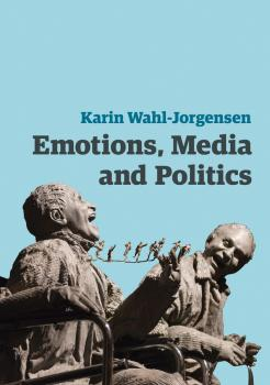 Читать Emotions, Media and Politics - Karin  Wahl-Jorgensen