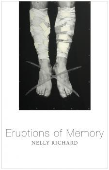 Читать Eruptions of Memory. The Critique of Memory in Chile, 1990-2015 - Nelly Richard