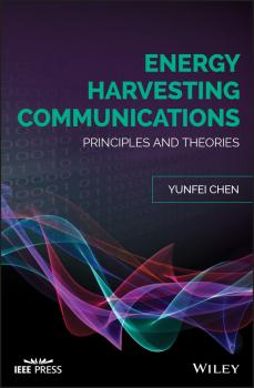 Читать Energy Harvesting Communications. Principles and Theories - Yunfei  Chen