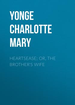 Читать Heartsease; Or, The Brother's Wife - Yonge Charlotte Mary