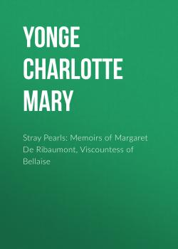 Читать Stray Pearls: Memoirs of Margaret De Ribaumont, Viscountess of Bellaise - Yonge Charlotte Mary