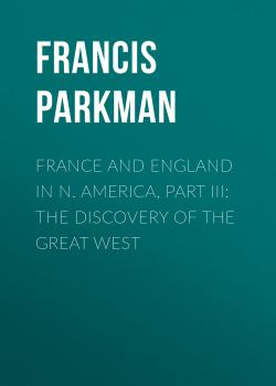Читать France and England in N. America, Part III: The Discovery of the Great West - Francis Parkman
