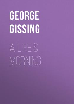 Читать A Life's Morning - George Gissing