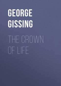Читать The Crown of Life - George Gissing