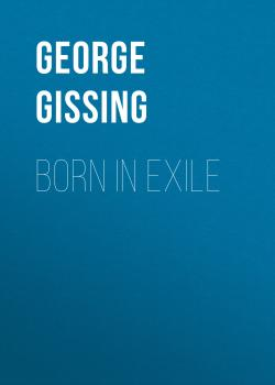 Читать Born in Exile - George Gissing