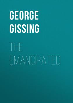 Читать The Emancipated - George Gissing