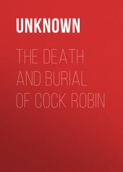 Читать The Death and Burial of Cock Robin - Unknown