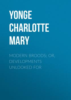 Читать Modern Broods; Or, Developments Unlooked For - Yonge Charlotte Mary