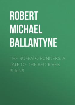 Читать The Buffalo Runners: A Tale of the Red River Plains - Robert Michael Ballantyne