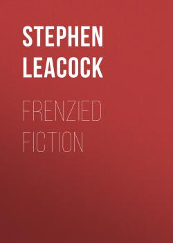 Читать Frenzied Fiction - Stephen Leacock