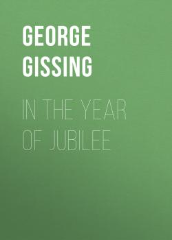 Читать In the Year of Jubilee - George Gissing