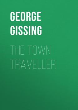 Читать The Town Traveller - George Gissing