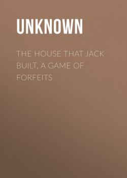Читать The House That Jack Built, a Game of Forfeits - Unknown