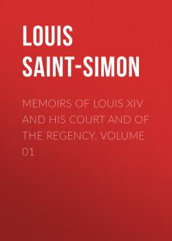 Читать Memoirs of Louis XIV and His Court and of the Regency. Volume 01 - Louis Saint-Simon