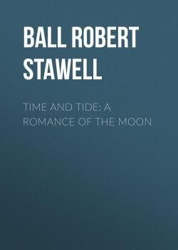 Читать Time and Tide: A Romance of the Moon - Ball Robert Stawell