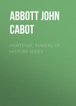 Читать Hortense. Makers of History Series - Abbott John Stevens Cabot