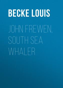 Читать John Frewen, South Sea Whaler - Becke Louis