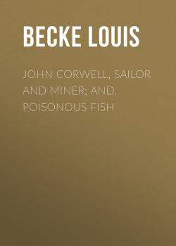 Читать John Corwell, Sailor And Miner; and, Poisonous Fish - Becke Louis
