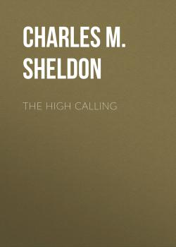 Читать The High Calling - Charles M. Sheldon