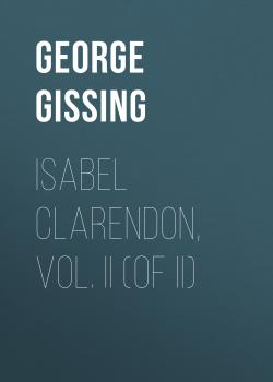 Читать Isabel Clarendon, Vol. II (of II) - George Gissing