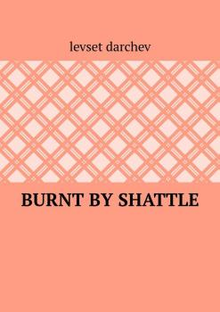 Читать Burnt by shattle - Levset Darchev