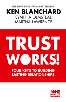 Читать Trust Works: Four Keys to Building Lasting Relationships - Ken Blanchard