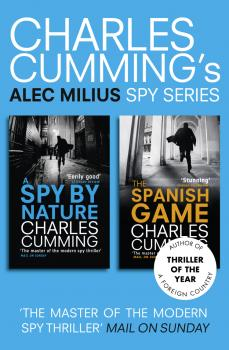 Читать Alec Milius Spy Series Books 1 and 2: A Spy By Nature, The Spanish Game - Charles  Cumming