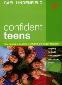 Читать Confident Teens: How to Raise a Positive, Confident and Happy Teenager - Gael Lindenfield