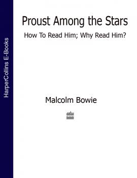 Читать Proust Among the Stars: How To Read Him; Why Read Him? - Malcolm  Bowie