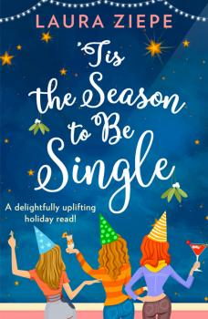 Читать 'Tis the Season to be Single: A feel-good festive romantic comedy for 2018 that will make you laugh-out-loud! - Laura Ziepe
