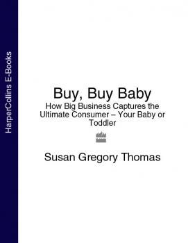 Читать Buy, Buy Baby: How Big Business Captures the Ultimate Consumer – Your Baby or Toddler - Susan Thomas Gregory
