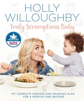 Читать Truly Scrumptious Baby: My complete feeding and weaning plan for 6 months and beyond - Holly  Willoughby