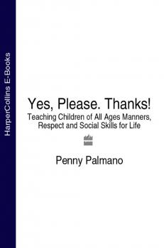 Читать Yes, Please. Thanks!: Teaching Children of All Ages Manners, Respect and Social Skills for Life - Penny  Palmano