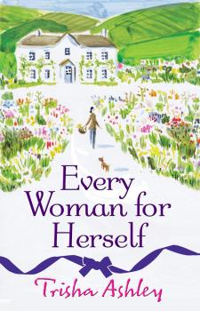 Читать Every Woman For Herself: This hilarious romantic comedy from the Sunday Times Bestseller is the perfect spring read - Trisha  Ashley