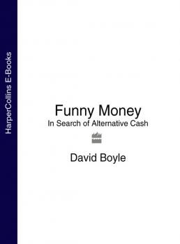 Читать Funny Money: In Search of Alternative Cash - David  Boyle