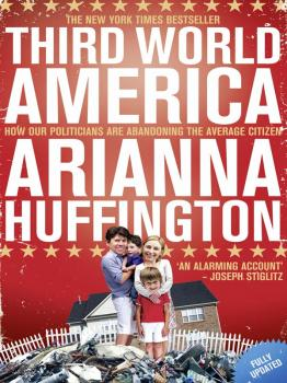 Читать Third World America: How Our Politicians Are Abandoning the Ordinary Citizen - Arianna  Huffington