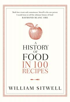 Читать A History of Food in 100 Recipes - William  Sitwell