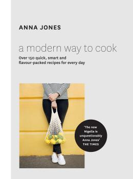 Читать A Modern Way to Cook: Over 150 quick, smart and flavour-packed recipes for every day - Anna  Jones